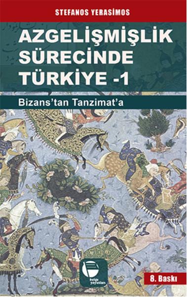 Azgelişmişlik Sürecinde Türkiye 1: Bizans'tan Tanzimat'a Kitap Kapağı