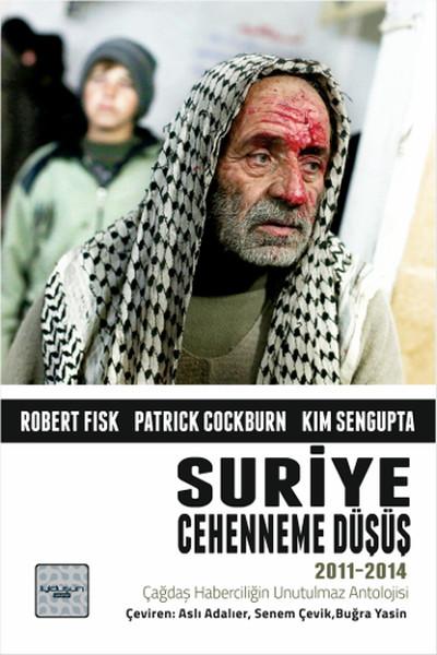 Robert Fisk & Patrick Cockburn & Kim Sengupta - Suriye: Cehenneme Düşüş (2011-2014) Kitap Kapağı