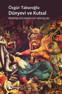 Dünyevi ve Kutsal: Modernlerin Maneviyat Arayışları Kitap Kapağı
