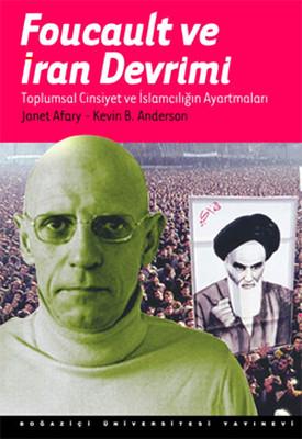 Foucault ve İran Devrimi: Toplumsal Cinsiyet ve İslamcılığın Ayartmaları Kitap Kapağı