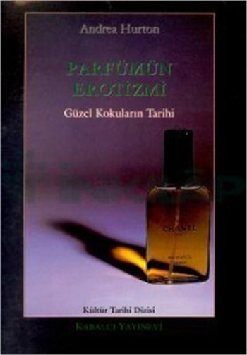 Parfümün Erotizmi: Güzel Kokuların Tarihi Kitap Kapağı