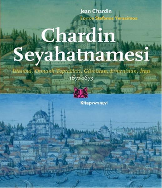Chardin Seyahatnamesi: İstanbul, Osmanlı Toprakları, Gürcistan, Ermenistan, İran (1671-1673) Kitap Kapağı