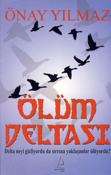 Ölüm Deltası: Delta Neyi Gizliyordu da Sırrına Yaklaşanlar Ölüyordu? Kitap Kapağı