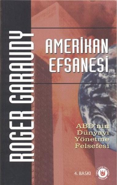 Amerikan Efsanesi: ABD'nin Dünyayı Yönetme Felsefesi Kitap Kapağı