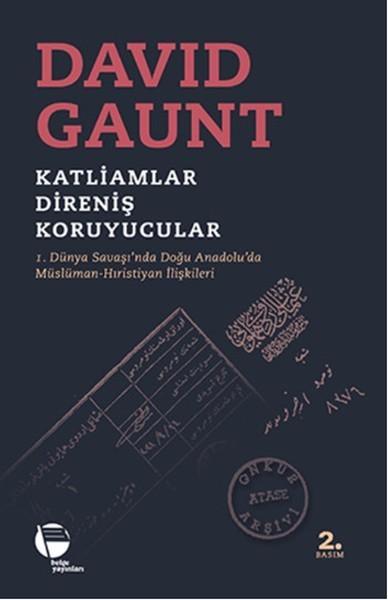Katliamlar, Direniş, Koruyucular: 1. Dünya Savaşı'nda Doğu Anadolu'da Müslüman - Hıristiyan İlişkileri Kitap Kapağı