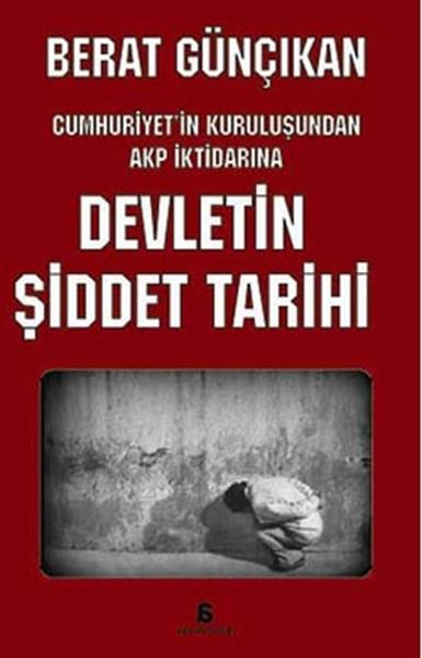 Devletin Şiddet Tarihi: Cumhuriyet'in Kuruluşundan AKP İktidarına Kitap Kapağı
