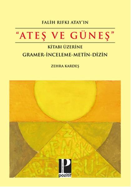 Ateş ve Güneş: Falih Rıfkı Atay'ın Kitabı Üzerine Gramer - İnceleme - Metin - Dizin Kitap Kapağı