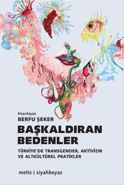 Başkaldıran Bedenler: Türkiye'de Transgender, Aktivizm ve Altkültürel Pratikler Kitap Kapağı