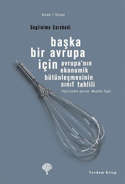 Başka Bir Avrupa İçin: Avrupa'nın Ekonomik Bütünleşmesinin Sınıf Tahlili Kitap Kapağı